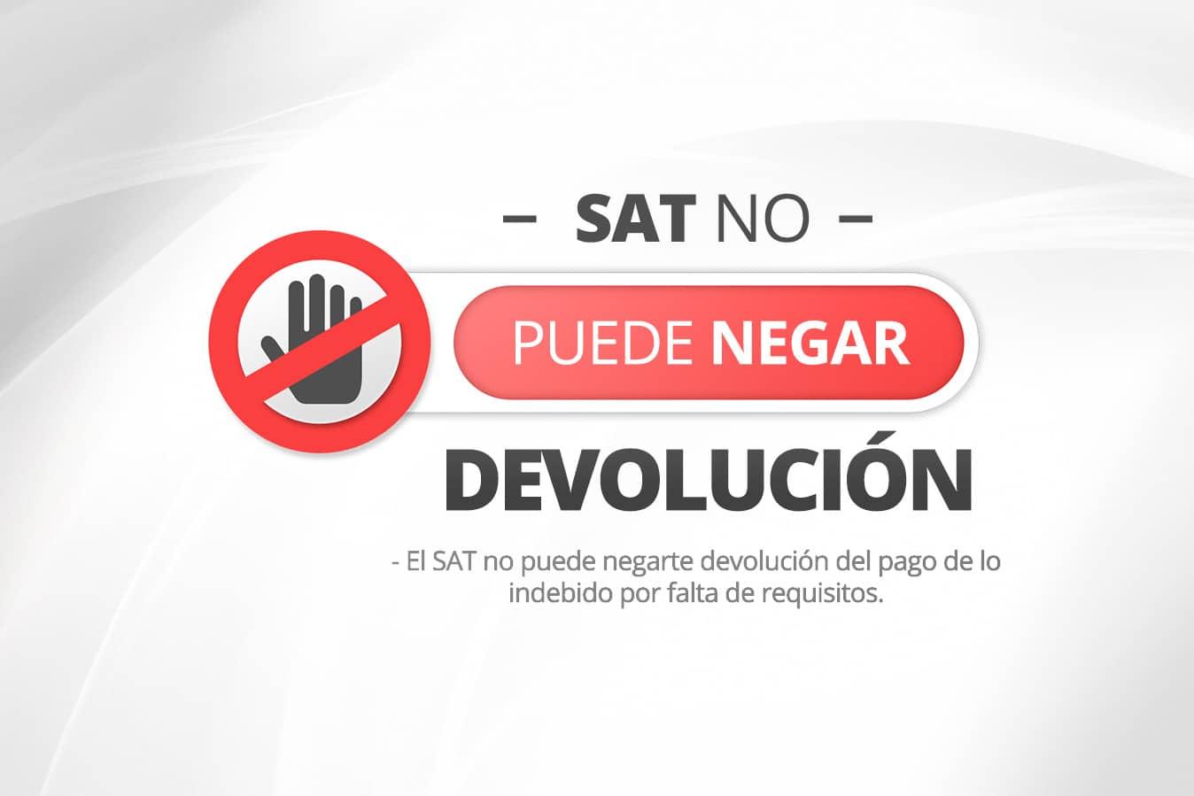 El SAT no puede negarte beneficio de devolución del pago de lo indebido por falta de requisitos