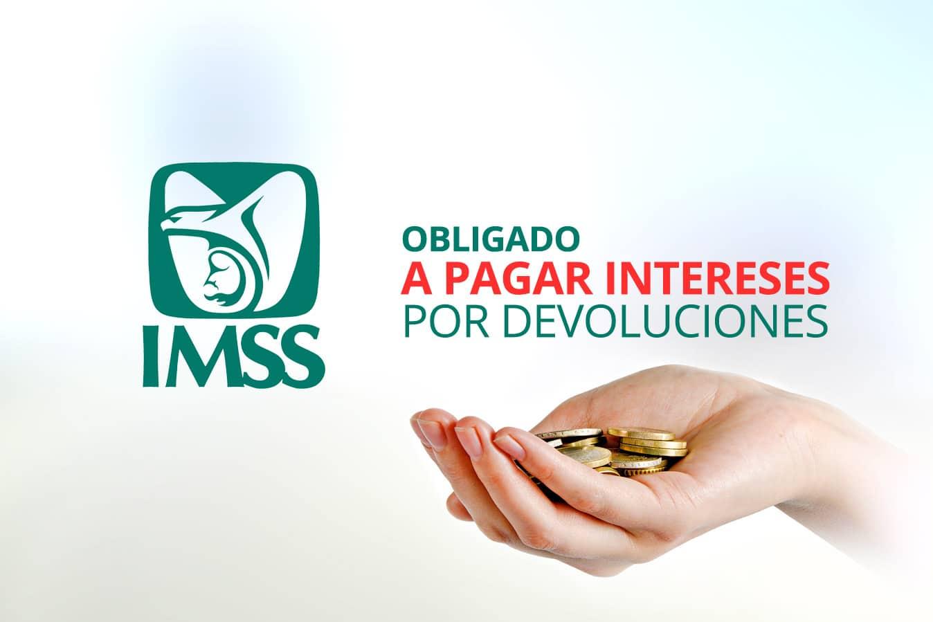 Se establece la obligación por parte del Instituto Mexicano del Seguro Social de devolver el pago de lo indebido y además de pagar intereses por devolución
