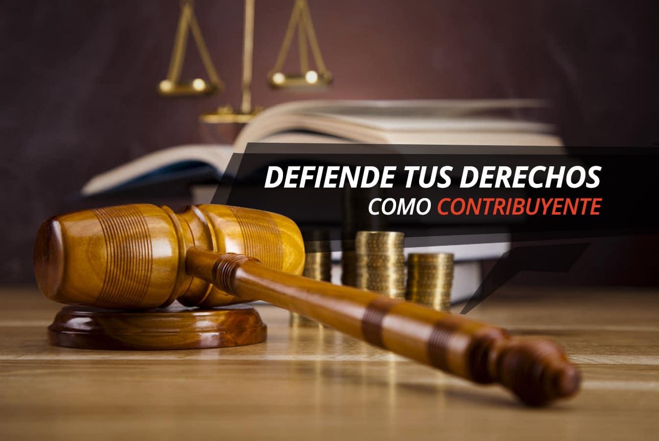 Las leyes fiscales establecen medios de defensa tributaría, defiende tus derechos como contribuyente al momento de que los mismos han sido violados.