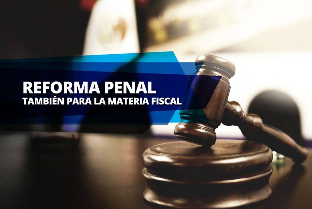 REFORMA PENAL, TAMBIÉN PARA LA MATERIA FISCAL 1