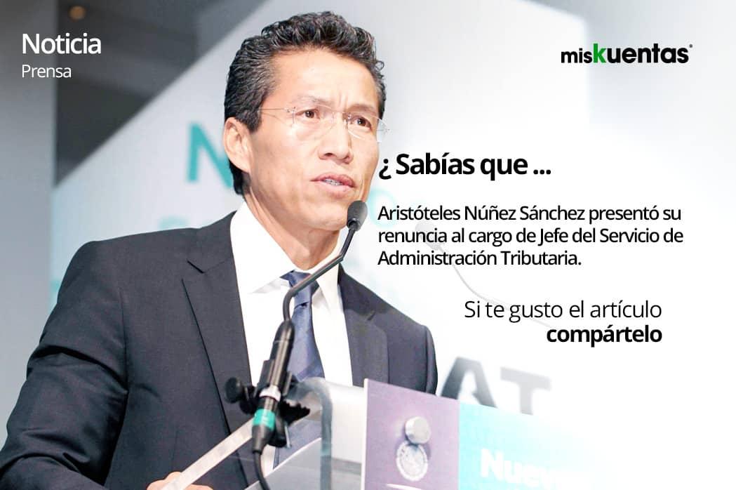 Aristóteles Núñez Sánchez presentó su renuncia al cargo de Jefe del Servicio de Administración Tributaria