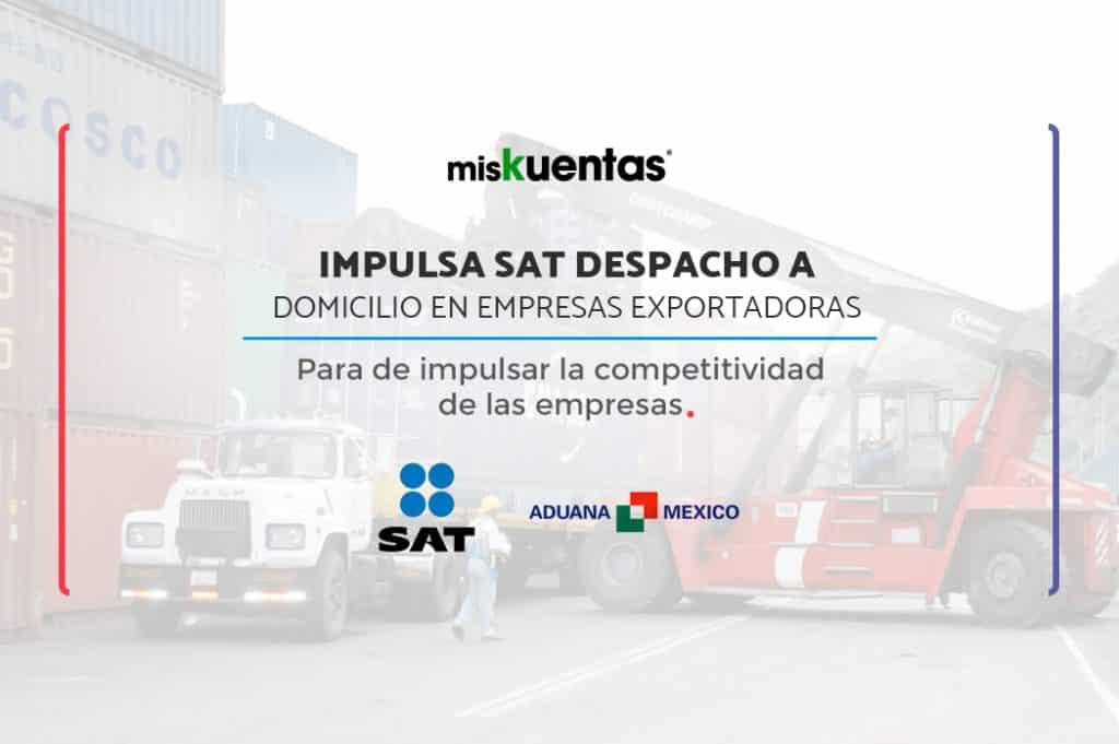 Para impulsar la competitividad de las empresas, el (SAT) está Implementando el despacho aduanero de mercancías en el propio domicilio de las empresas