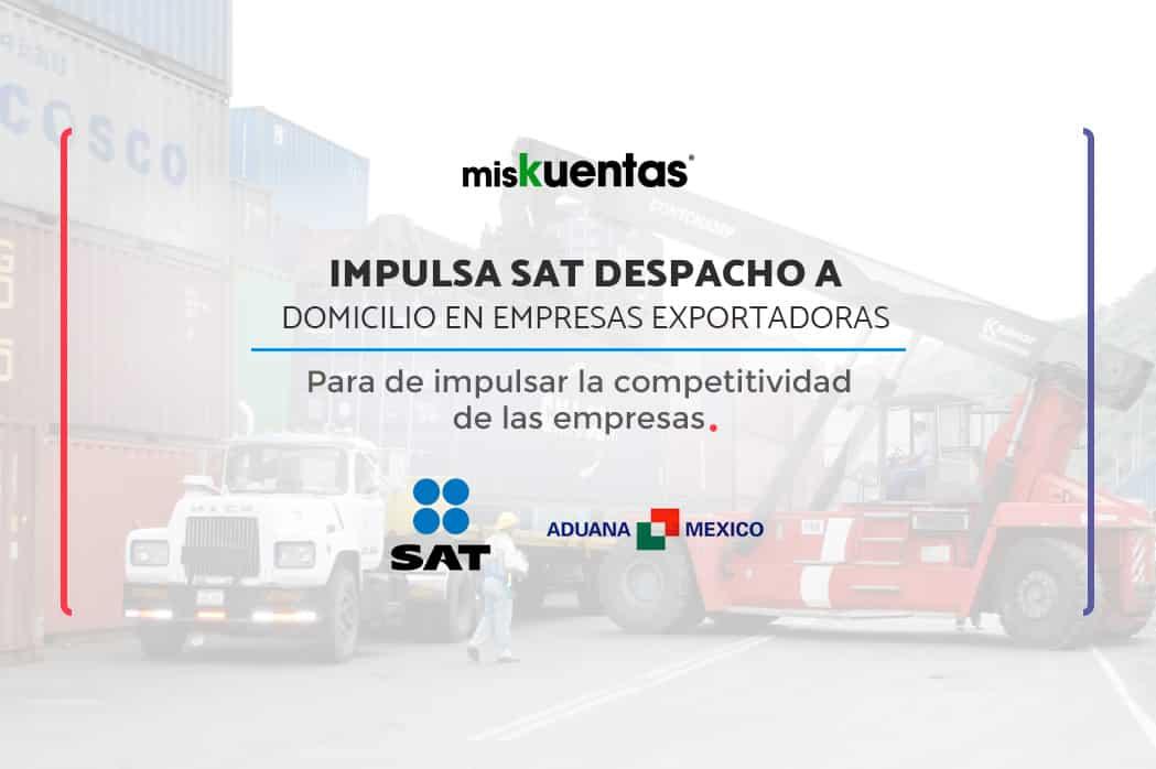 Para impulsar la competitividad de las empresas exportadoras, el (SAT) Implementa el despacho aduanero de mercancías en el propio domicilio de las empresas.