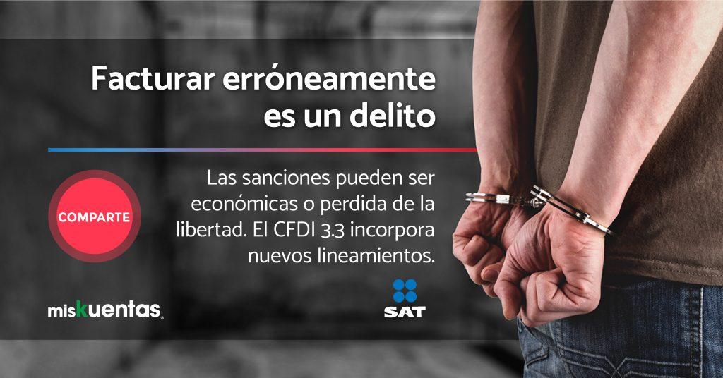 Facturar erróneamente Las sanciones pueden ser económicas o pérdida de la libertad. El cdfi 3.3 incorpora nuevos lineamientos