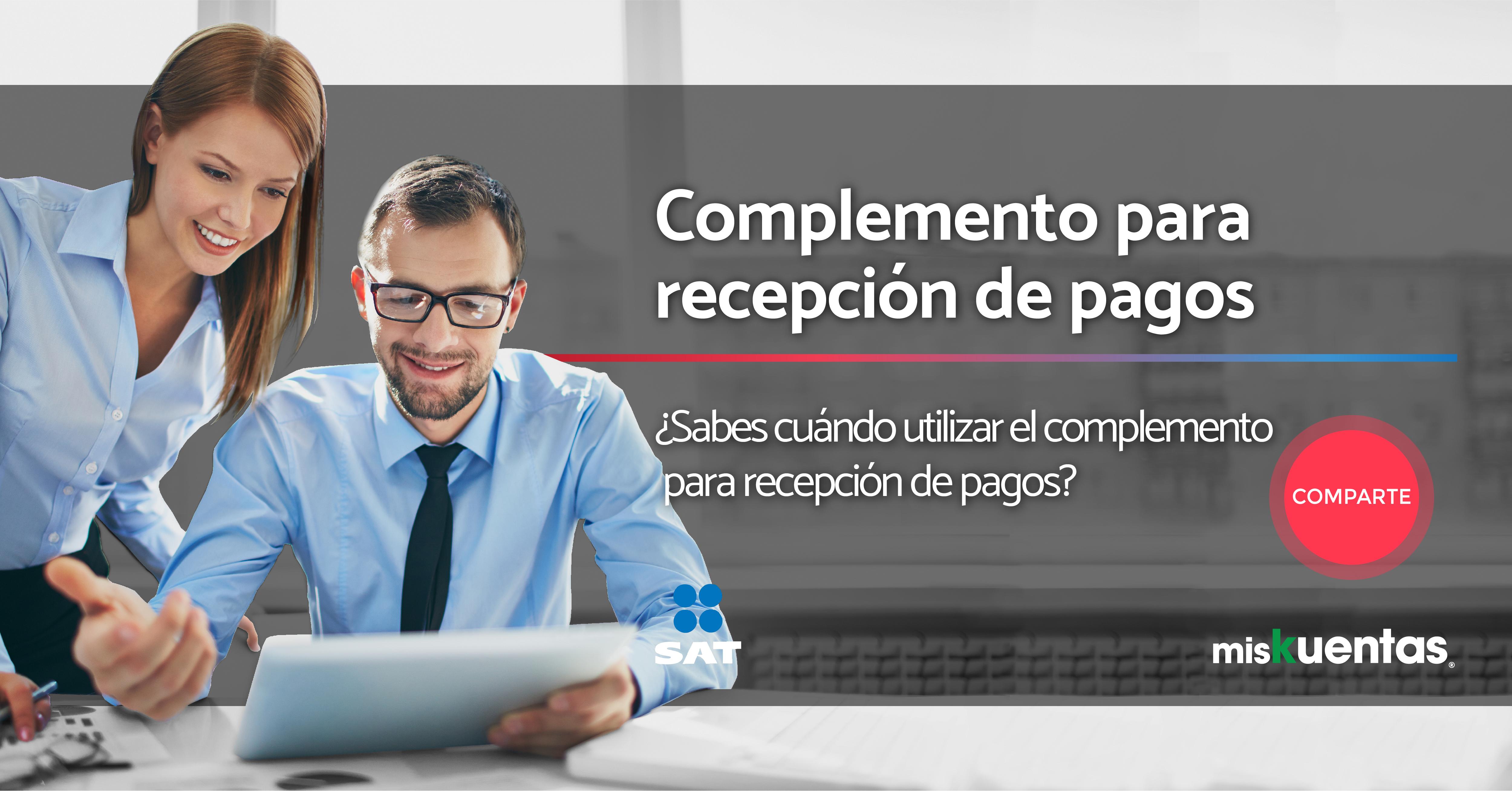 Conoce el nuevo complemento para recepción de pagos para agilizar el proceso de generar la factura electrónica