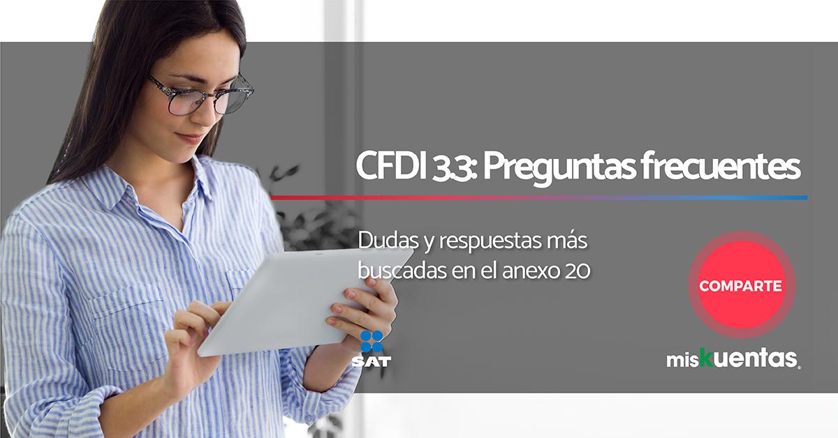 Preguntas y respuestas anexo 20 versión 3.3 que de acuerdo a información del SAT son las más frecuentes con respecto al CFDI 3.3