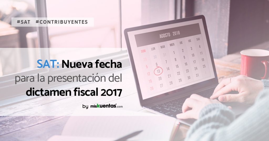 Este 31 de julio el SAT publica que ha implementado una prorroga para la presentación del dictamen fiscal 2017, la prorroga termina el próximo 13 de agosto 2018