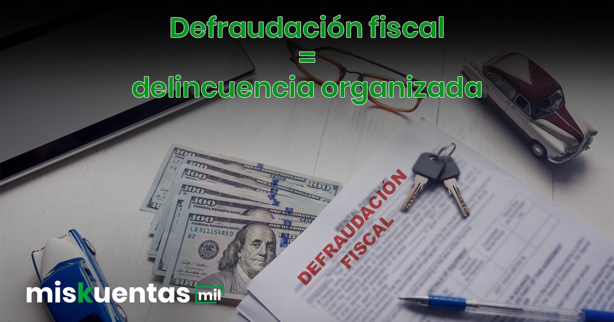 Ley Fiscal Penal va contra las empresas que realizan fraude fiscal o empresas fantasma y propone equiparar estos delitos con la delincuencia organizada